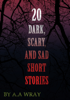 A.A Wray - 20 Dark, Scary and Sad Short Stories  artwork