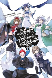 Is It Wrong to Try to Pick Up Girls in a Dungeon?, Vol. 8 PDF Download