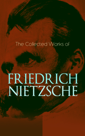 The Collected Works of Friedrich Nietzsche