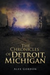 The Chronicles Of Detroit Michigan