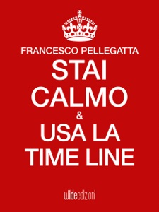 Stai calmo e usa la time line Book Cover