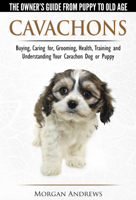 Morgan Andrews - Cavachons: The Owner's Guide from Puppy To Old Age - Choosing, Caring for, Grooming, Health, Training and Understanding Your Cavachon Dog or Puppy artwork