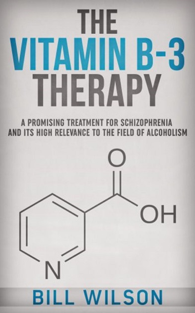 The Vitamin B-3 Therapy - A Promising Treatment for Schizophrenia and its  high relevance to the field of Alcoholism by Bill Wilson on Apple Books