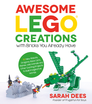Awesome LEGO Creations with Bricks You Already Have - Sarah Dees book