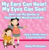 My Ears Can Hear My Eyes Can See How I Use My Senses To Discover The World Around Me - Baby  Toddler Sense  Sensation Books