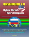 Maskirovka 20 Hybrid Threat Hybrid Response - Putin And Russian Assaults On Georgia Ukraine And Syria Advancing Regional Hegemony With Proxy Forces Outline Of A Campaign To Combat Aggression