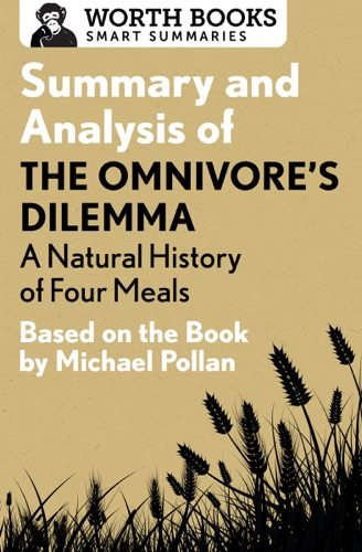 Worth Books - Summary and Analysis of The Omnivore's Dilemma: A Natural History of Four Meals 1