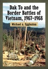 Dak To And The Border Battles Of Vietnam 1967-1968