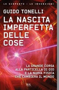 La nascita imperfetta delle cose da Guido Tonelli
