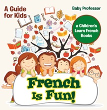 French Is Fun! A Guide For Kids  A Children's Learn French Books