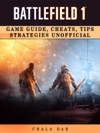 Battlefield 1 Game Guide Cheats Tips Strategies Unofficial