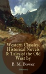 Western Classics Historical Novels  Tales Of The Old West By B M Bower Illustrated
