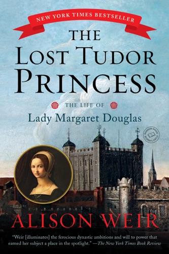 Alison Weir - The Lost Tudor Princess