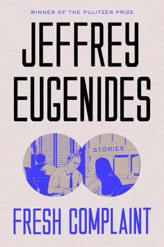 Jeffrey Eugenides - Fresh Complaint