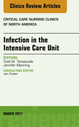 Infection in the Intensive Care Unit, An Issue of Critical Care Nursing  Clinics of North America, E-Book