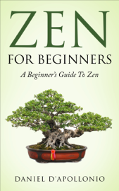 Zen: Zen for Beginners a Beginners Guide to Zen