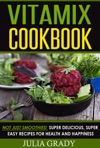 VITAMIX Cookbook Not Just Smoothies Super Delicious Super Easy Recipes For Health And Happiness