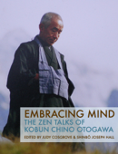 Embracing Mind : The  Zen Talks of Kobun  Chino Otogawa