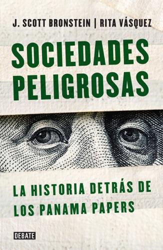Rita Vasquez & J. Scott Bronstein - Sociedades peligrosas. La historia detrás de los Panama Papers