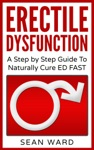 Erectile Dysfunction A Step By Step Guide To Naturally Cure ED FAST