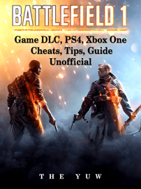 Battlefield 1 Game DLC, Ps4, Xbox One Cheats, Tips, Guide Unofficial