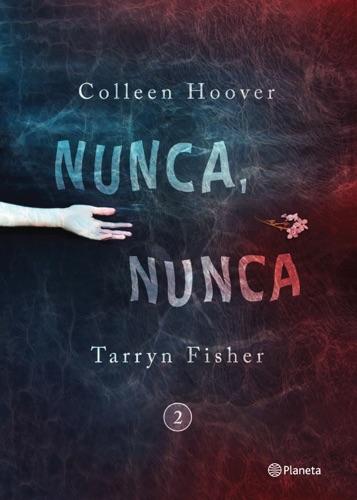 Colleen Hoover & Tarryn Fisher - Nunca, nunca 2