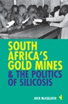 South Africas Gold Mines And The Politics Of Silicosis