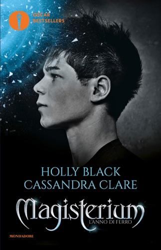 Holly Black & Cassandra Clare - Magisterium - 1. L'anno di ferro