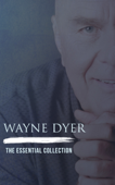 Wayne Dyer: The Essential Collection