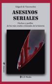 Download and Read Online Asesinos seriales. Hechos y perfiles de los más crueles criminales de la historia