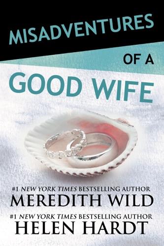 Meredith Wild & Helen Hardt - Misadventures of a Good Wife