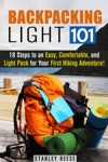 Backpacking Light 101 18 Steps To An Easy Comfortable And Light Pack For Your First Hiking Adventure