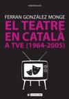 El Teatre En Catal A TVE 1964-2005