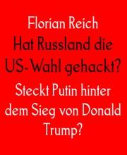 Hat Russland die US-Wahl gehackt? Steckt Putin hinter dem Sieg von Donald Trump?