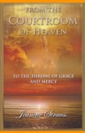 From The Courtroom Of Heaven To The Throne Room Of Grace And Mercy