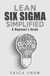 Lean Six Sigma Simplified A Beginners Guide