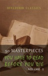 50 Masterpieces You Have To Read Before You Die - Volume 1 Beelzebub Classics
