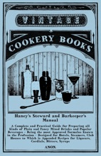 Haney's Steward And Barkeeper's Manual: A Complete And Practical Guide For Preparing All Kinds Of Plain And Fancy Mixed Drinks And Popular Beverages