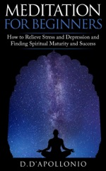 Meditation: Meditation For Beginners How To Relieve Stress and Depression and Finding Spiritual Maturity and Success