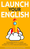 Launch Your English: Dramatically Improve your Spoken and Written English so You Can Become More Articulate Using Simple Tried and Trusted Techniques