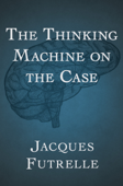 The Thinking Machine on the Case