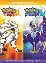 Pokémon Sun & Pokémon Moon: The Official Alola Region Strategy Guide book