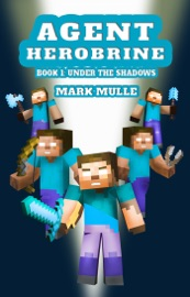 Agent Herobrine Book 1 Under The Shadows An Unofficial Minecraft Book For Kids Ages 9 12 Preteen