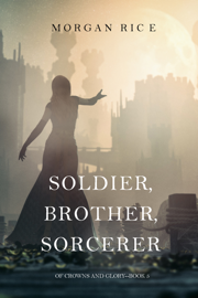 Soldier, Brother, Sorcerer (Of Crowns and Glory—Book 5) book