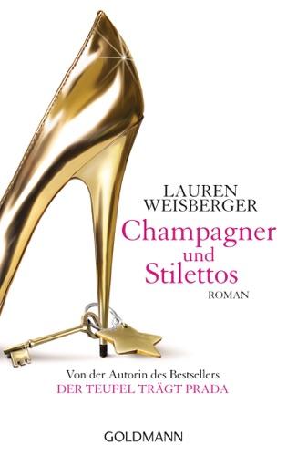 Lauren Weisberger - Champagner und Stilettos