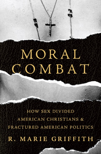 R. Marie Griffith - Moral Combat