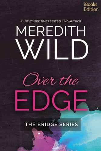 Meredith Wild - Over the Edge (iBooks Edition)