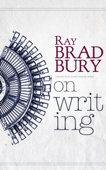 Ray Bradbury: On Writing