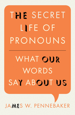 The Secret Life of Pronouns - James W. Pennebaker book