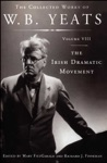 The Collected Works Of WB Yeats Volume VIII The Irish Dramatic Movement